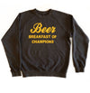 PRE ORDER Beer Breakfast of Champions Sweatshirt