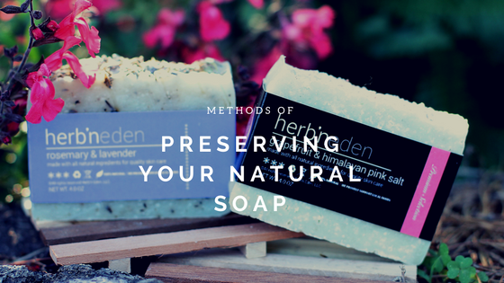 Methods of Preserving your Natural Soap