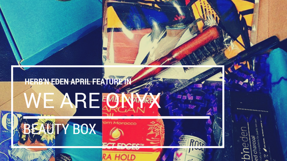 Herb'N Eden April Feature in We Are Onyx Beauty Box