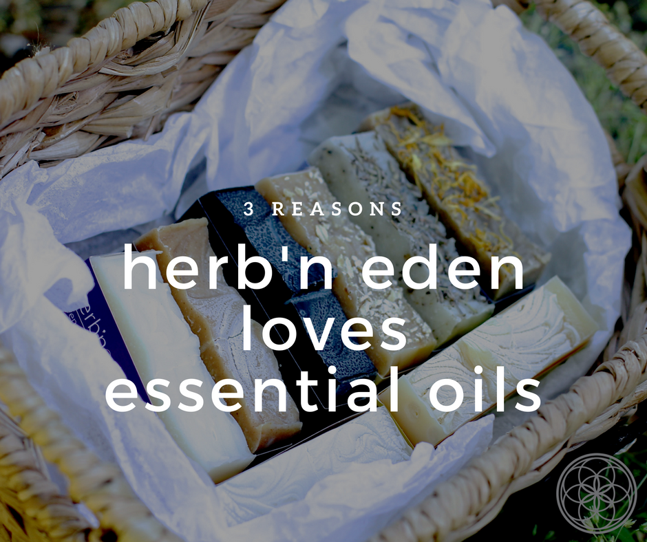 3 Reasons Herb'N Eden loves Essential Oils