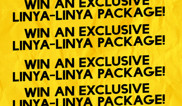 WIN AN EXCLUSIVE LINYA-LINYA PACKAGE!