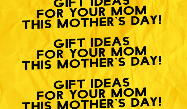 Gift Ideas for your mom this mother's day!