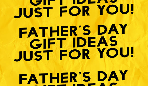 Father's Day Gift Ideas just for you!
