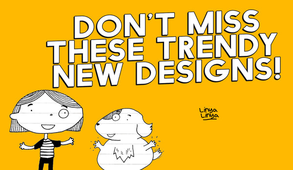 DON'T MISS THESE TRENDY NEW DESIGNS!
