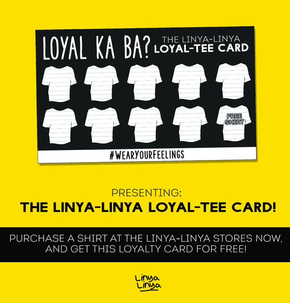 LOYAL KA BA? Get your Linya-Linya Loyal-tee Card now!