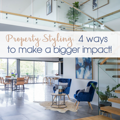 Property Styling: 4 Ways to Make a Bigger Impact When Selling Your Home!