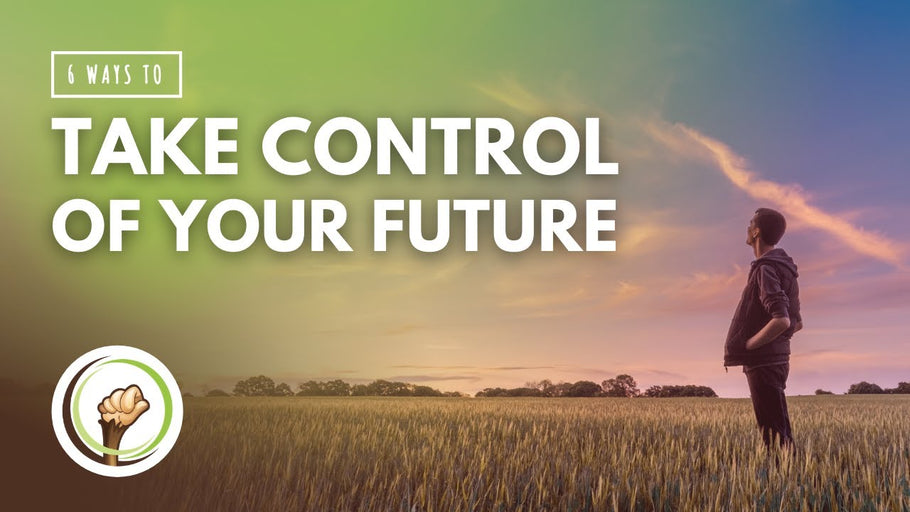 6 Ways to Take Control of Your Future