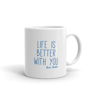 Life Is Better With You Mug