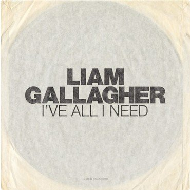 Liam Gallagher 'I've All I Need' 7""