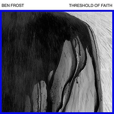 Ben Frost 'Threshold Of Faith' 12""