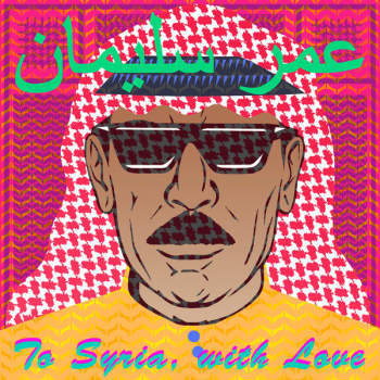 Omar Souleyman 'To Syria, With Love' 2LP
