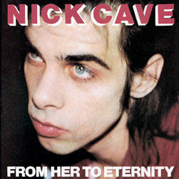 Nick Cave & The Bad Seeds 'From Her To Eternity' LP