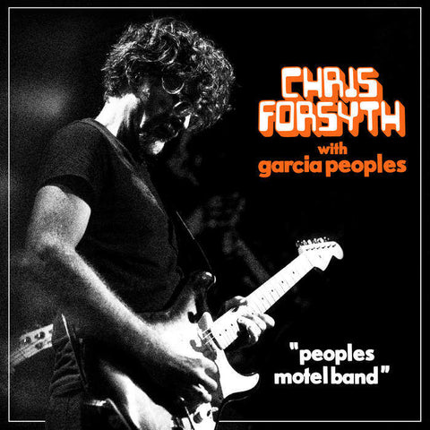 Chris Forsyth with Garcia Peoples 'Peoples Motel Band' LP