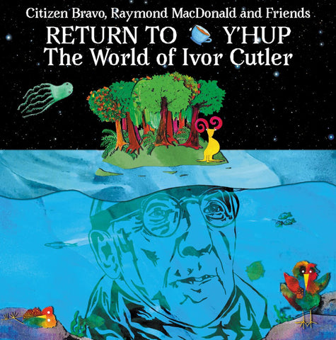 Citizen Bravo, Raymond MacDonald and Friends 'Return To Y'Hup: The World of Ivor Cutler' LP