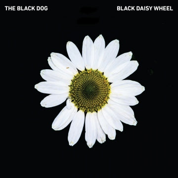 The Black Dog 'Black Daisy Wheel' LP