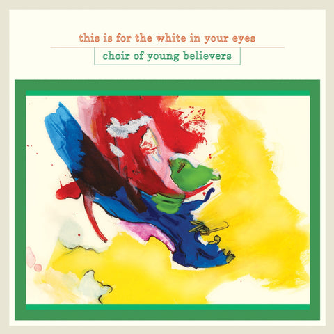 Choir Of Young Believers 'This Is For The White In Your Eyes' LP