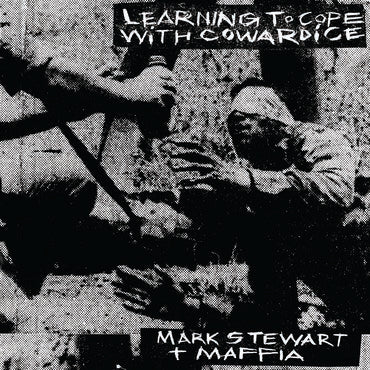 Mark Stewart + Maffia 'Learning To Cope With Cowardice / The Lost Tapes: Definitive Edition' 2xLP