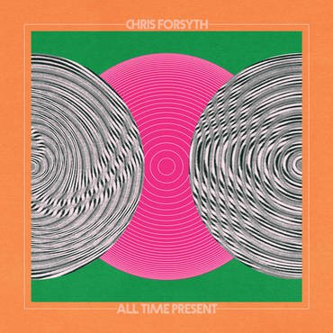 Chris Forsyth 'All Time Present' 2xLP