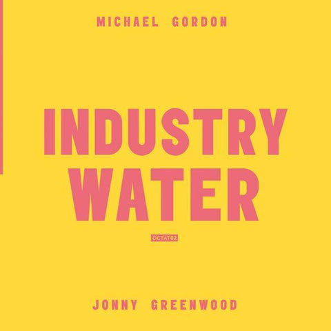 Michael Gordon / Jonny Greenwood 'Industry / Water' LP