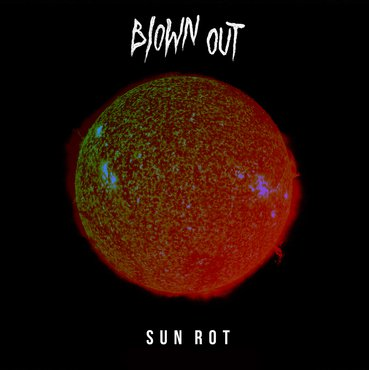 Blown Out 'Sun Rot' LP
