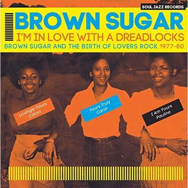 Brown Sugar 'I'm In Love With A Dreadlocks: Brown Sugar And The Birth Of Lovers Rock 1977-80' 2xLP