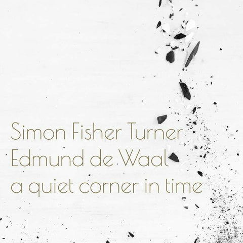 Simon Fisher Turner and Edmund de Waal 'A Quiet Corner In Time' LP