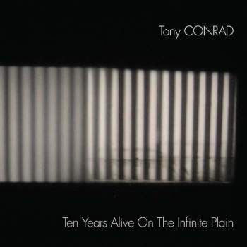 Tony Conrad 'Ten Years Alive On The Infinite Plain' 2xLP