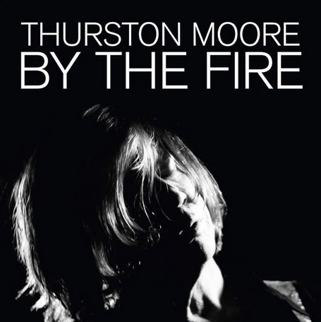 Thurston Moore 'By The Fire' 2xLP