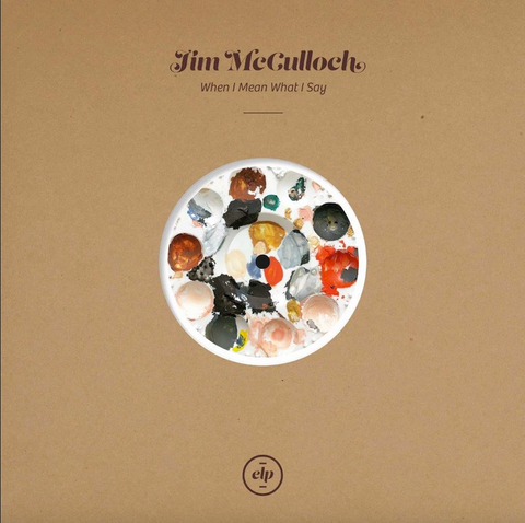 Jim McCulloch 'When I Mean What I Say' 10""