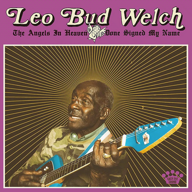 Leo Bud Welch 'The Angels In Heaven Done Signed My Name' LP