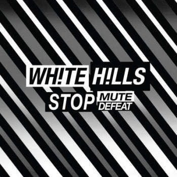 White Hills 'Stop Mute Defeat' LP