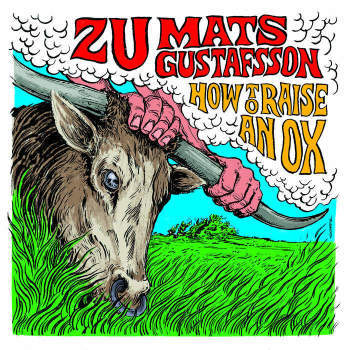 ZU & Mats Gustafsson 'How To Raise An Ox' LP
