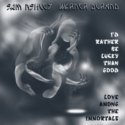 Sam Ashley & Werner Durand 'I'd Rather Be Lucky Than Good / Love Among The Immortals' LP