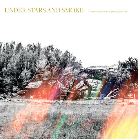 William Fowler Collins & James Jackson Toth 'Under Stars And Smoke' LP