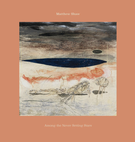 Matthew Shaw 'Among the Never Setting Stars' LP