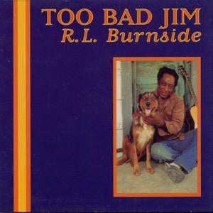 R.L. Burnside 'Too Bad Jim' LP