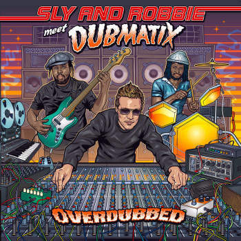 Sly and Robbie Meet Dubmatix 'Overdubbed' LP