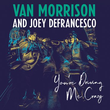 Van Morrison and Joey DeFransesco 'You're Driving Me Crazy' 2xLP