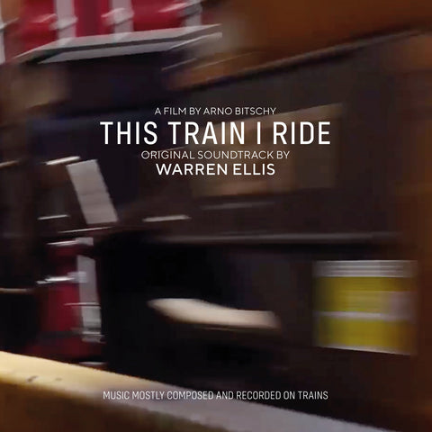 Warren Ellis 'This Train I Ride (Original Soundtrack)' LP
