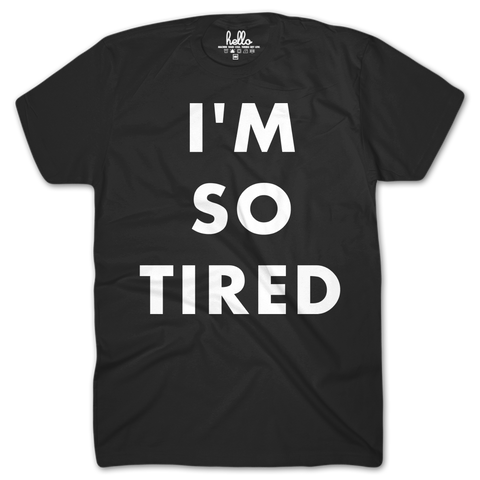 Hello Apparel Adults 'I'm so tired' t shirt, Mini Mi