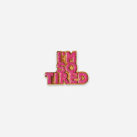 I'm So Tired - Pin badge -enamel lapel pink and gold pin from Bermuda Press and Hello Apparel - UK