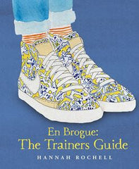 EN BROGUE: THE TRAINERS GUIDE BY HANNAH ROCHELL - PERFECT BOOK FOR SHOE LOVER