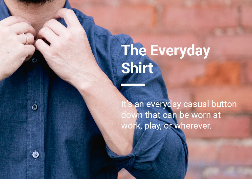 It's an everyday casual button down that can be worn at work, play, or wherever.