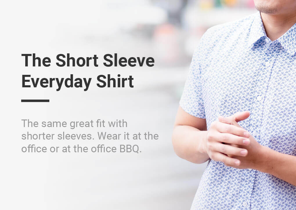 The Short Sleeve Everyday Shirt - The same great fit with shorter sleeves. Wear it at the office or at the office BBQ.
