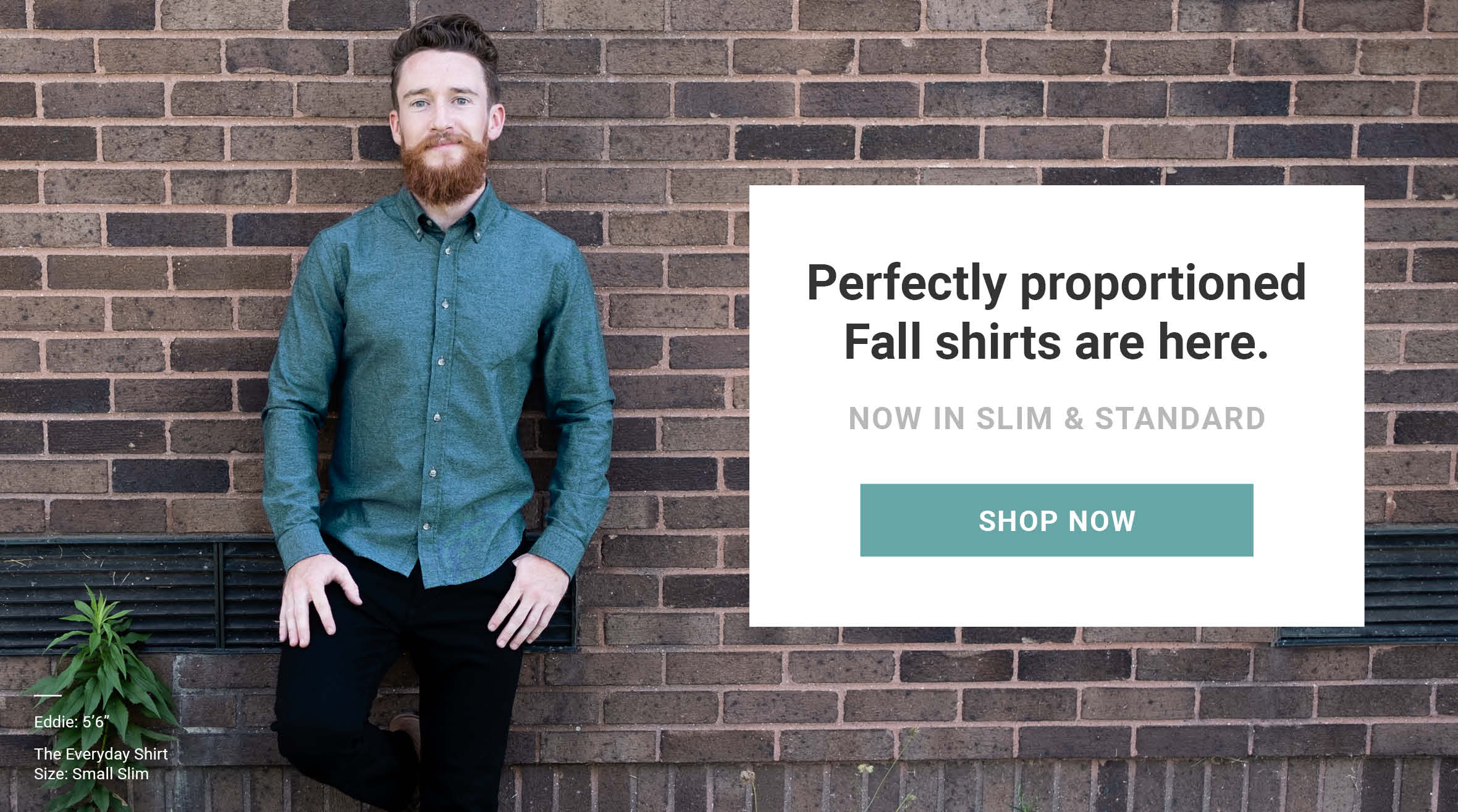 Perfectly proportioned Fall shirts are here. Now in slim and Standard. Shop now!