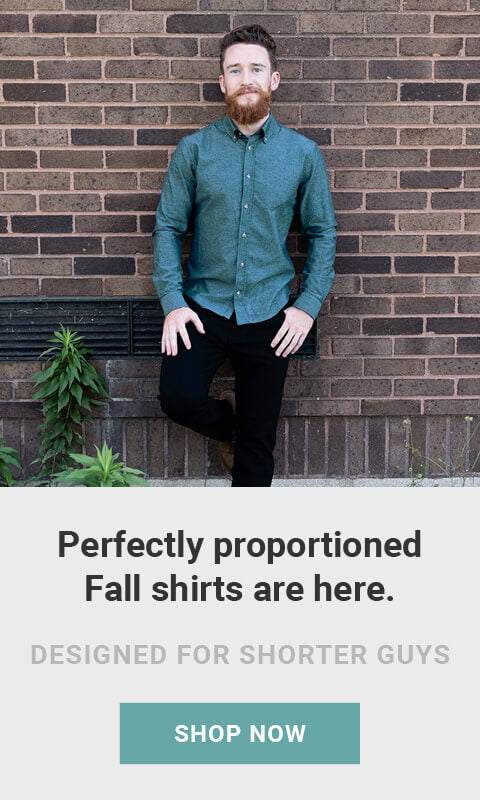 Perfectly proportioned Fall shirts are here. Designed for shorter guys. Shop now!