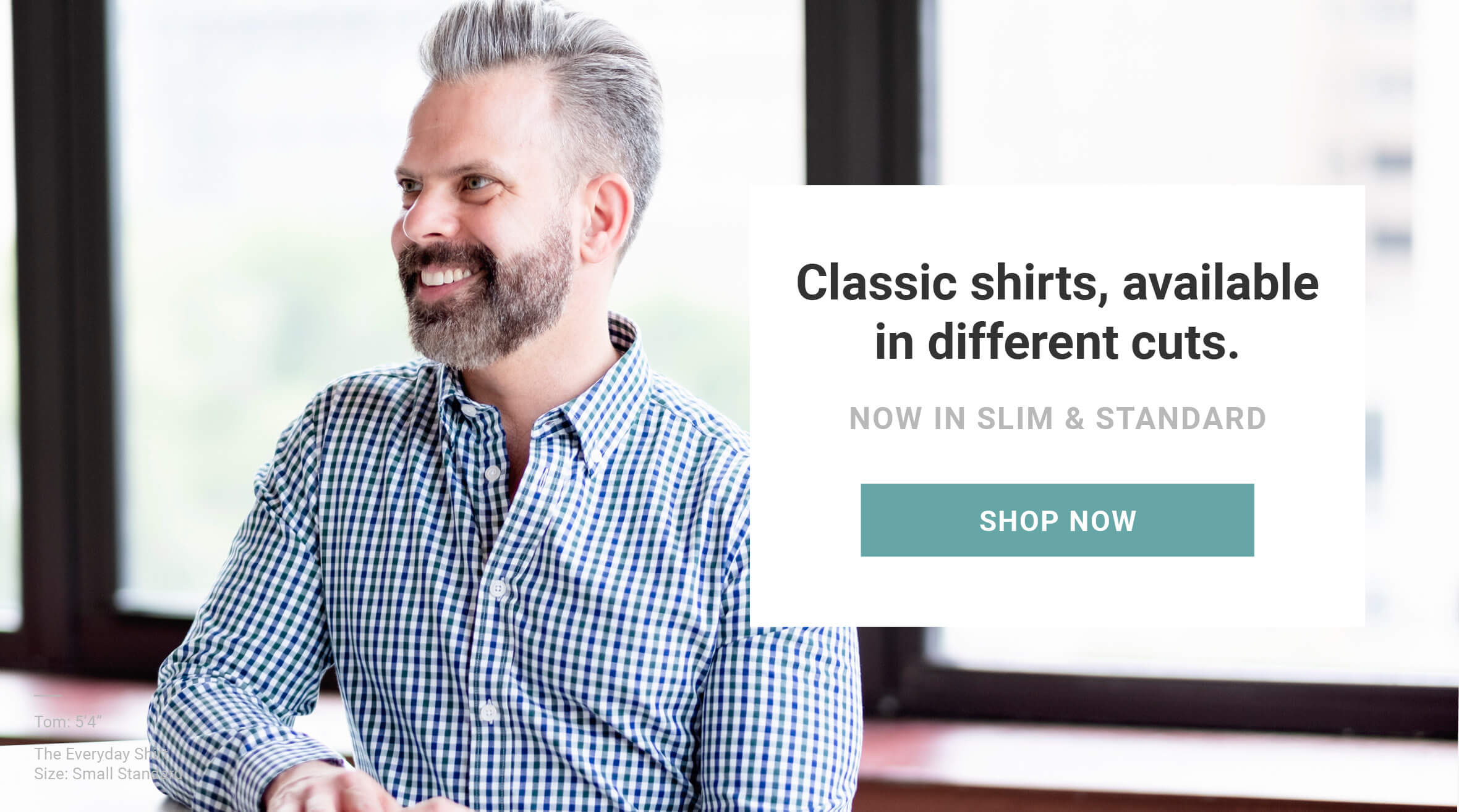 Classic shirts, available in different cuts. Now in slim and standard. Made for men of great heights, shorter guy clothes. Dress shirts now available in 14 sizes. Shop now. As seen on Shark Tank!
