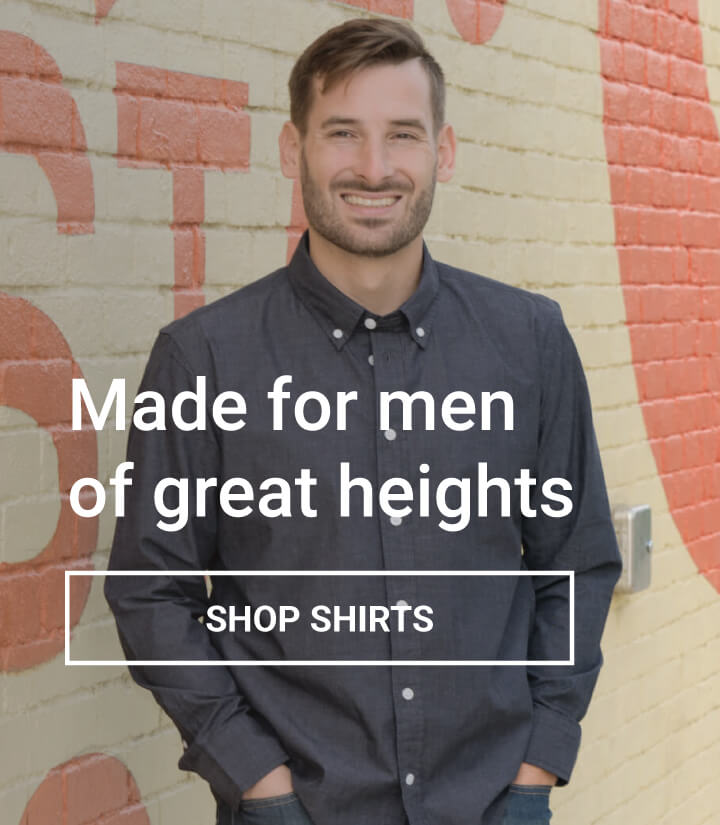Made for men of great heights- Shop shirts