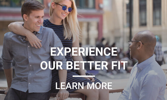 Experience Our Better Fit - Learn More