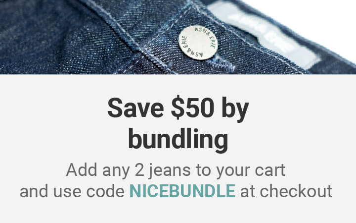 Add any 2 jeans to your cart and use code DENIMBUNDLE at checkout to save $50 on the 2nd jean!